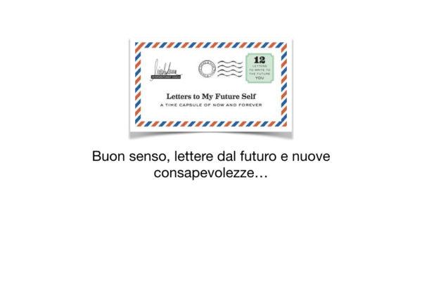 Buon senso, lettere dal futuro e nuove consapevolezze…